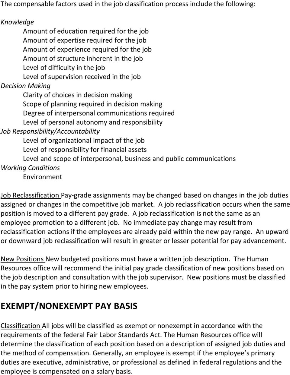 planning required in decision making Degree of interpersonal communications required Level of personal autonomy and responsibility Job Responsibility/Accountability Level of organizational impact of