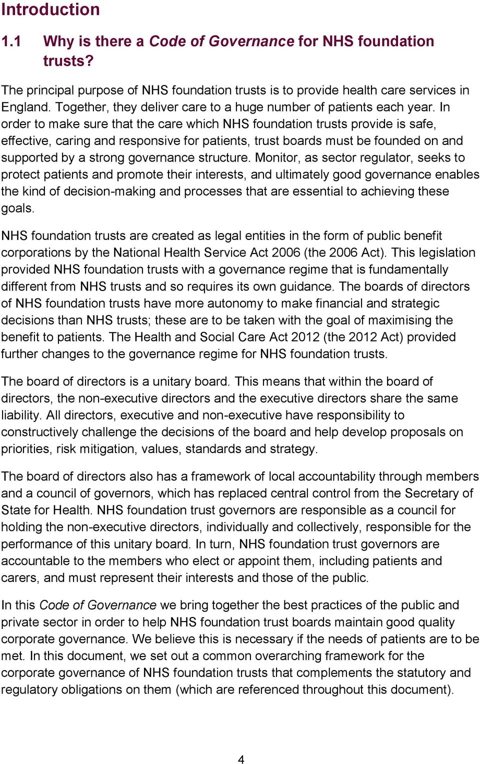 In order to make sure that the care which NHS foundation trusts provide is safe, effective, caring and responsive for patients, trust boards must be founded on and supported by a strong governance