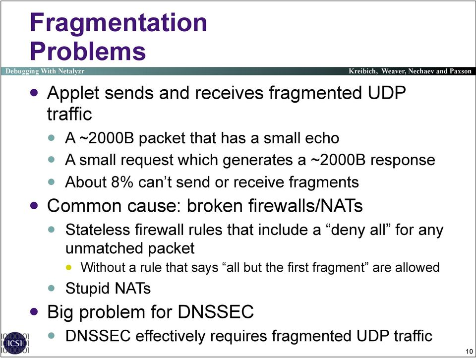 Common cause: broken firewalls/nats! Stateless firewall rules that include a deny all for any unmatched packet!