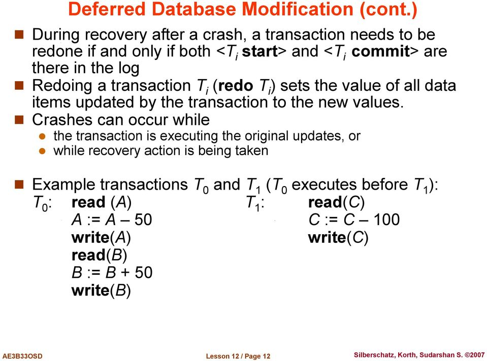 transaction T i (redo T i ) sets the value of all data items updated by the transaction to the new values.