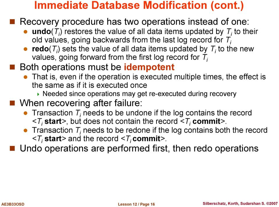 sets the value of all data items updated by T i to the new values, going forward from the first log record for T i Both operations must be idempotent That is, even if the operation is executed