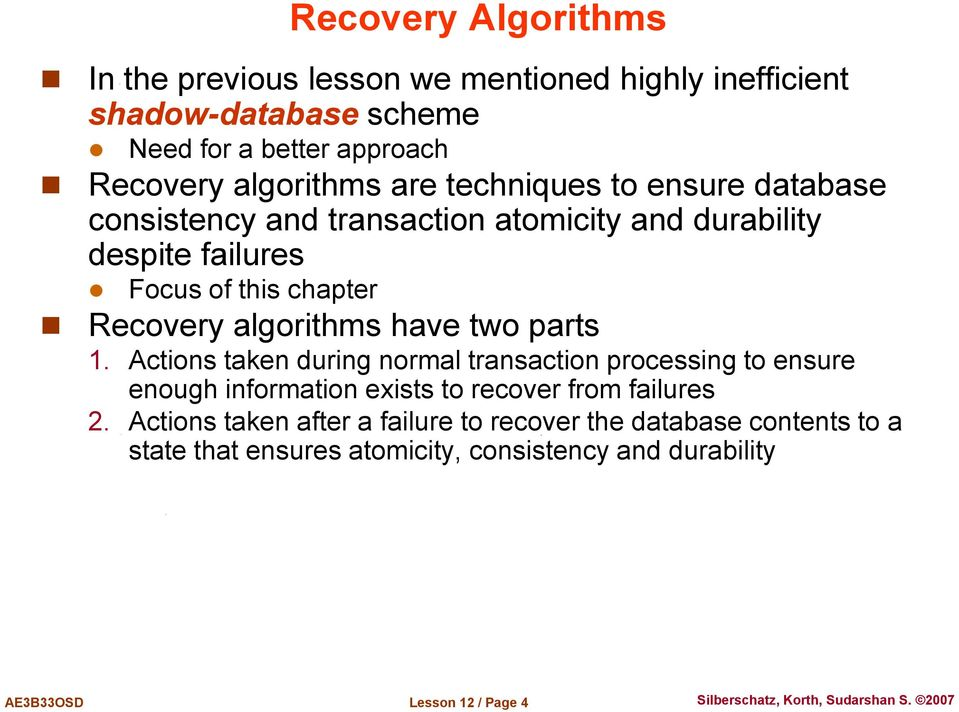 Recovery algorithms have two parts 1.