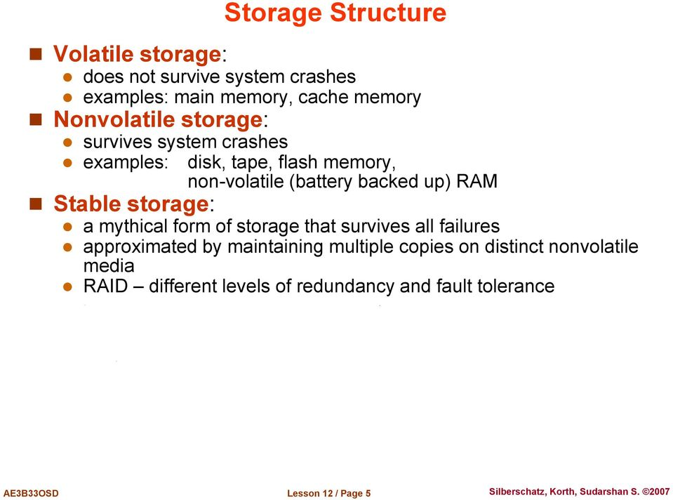 up) RAM Stable storage: a mythical form of storage that survives all failures approximated by maintaining