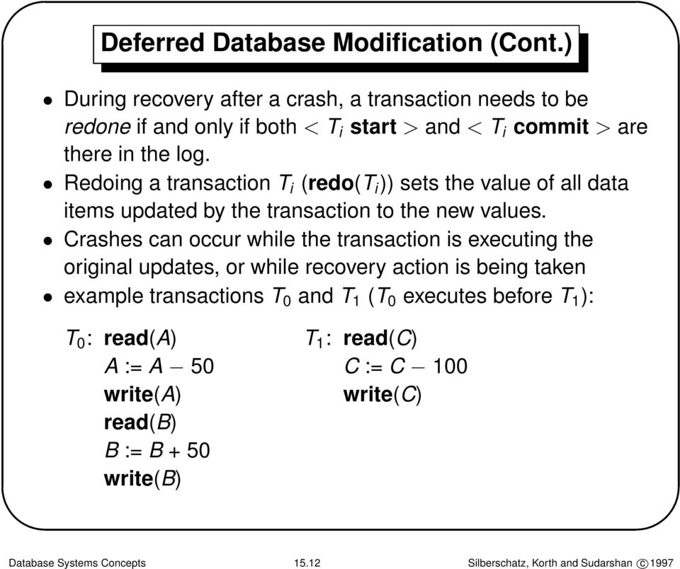 Redoing a transaction T i (redo(t i )) sets the value of all data items updated by the transaction to the new values.