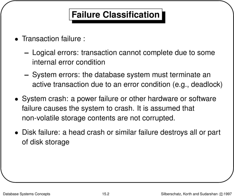 , deadlock) System crash: a power failure or other hardware or software failure causes the system to crash.