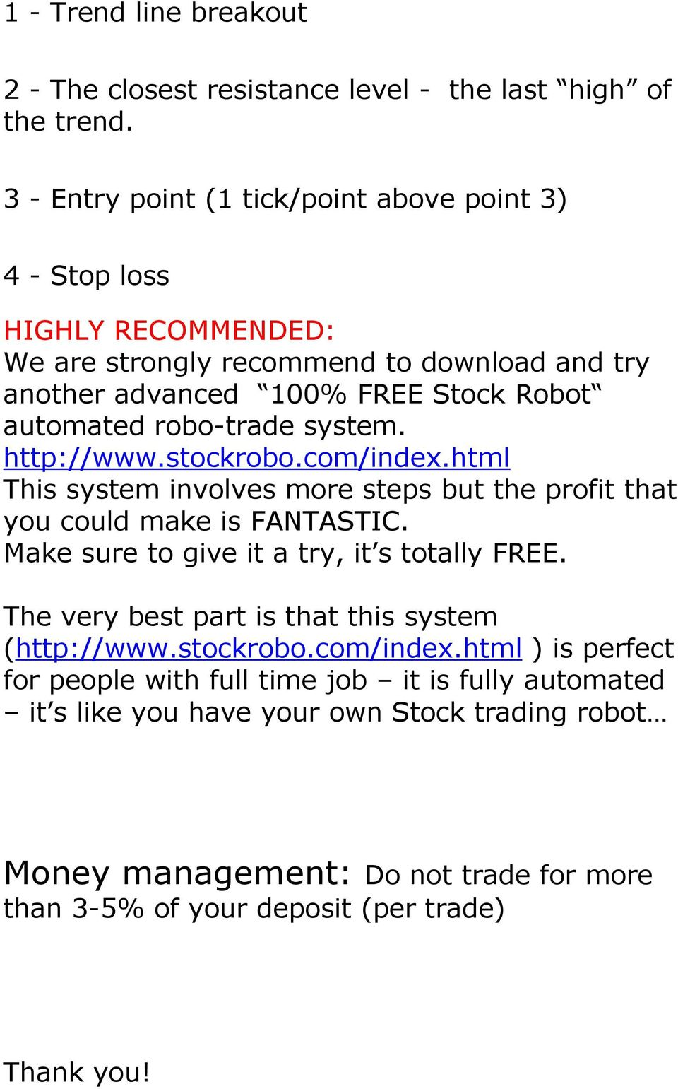 robo-trade system. http://www.stockrobo.com/index.html This system involves more steps but the profit that you could make is FANTASTIC.