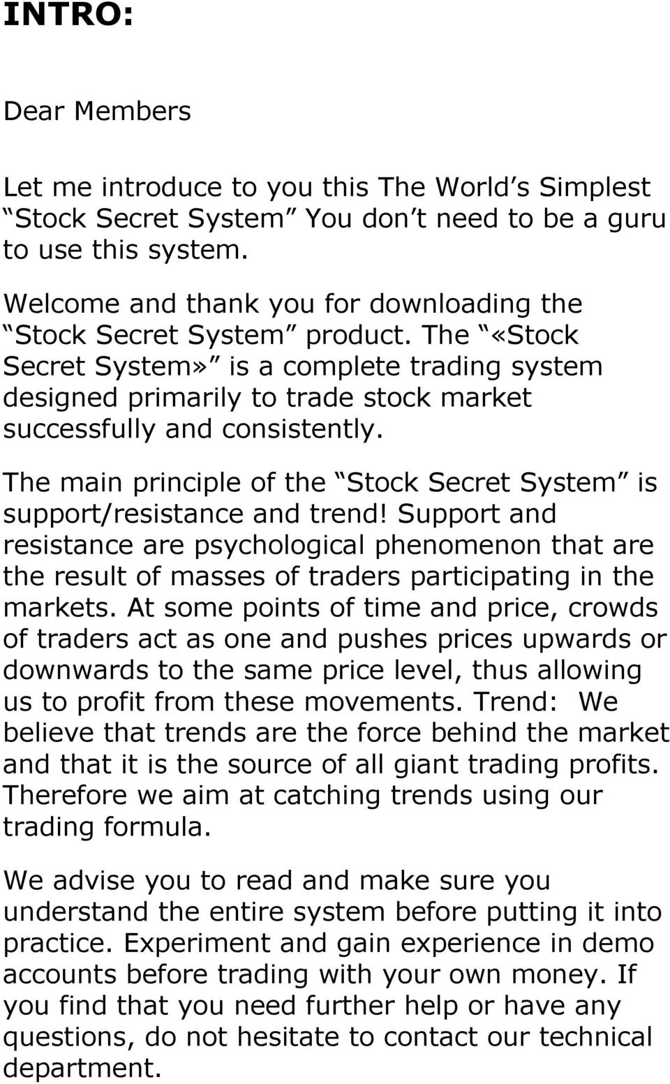 The main principle of the Stock Secret System is support/resistance and trend!