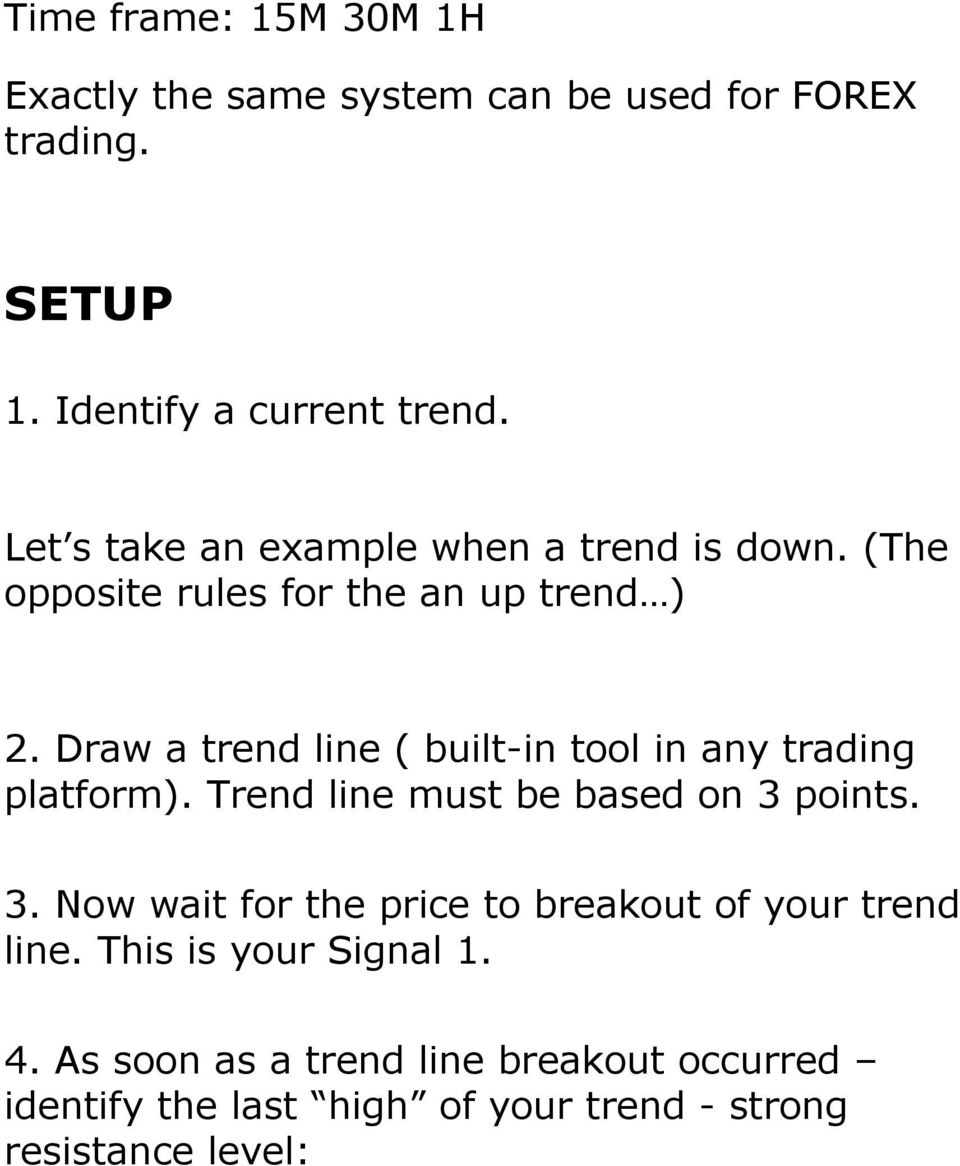 Draw a trend line ( built-in tool in any trading platform). Trend line must be based on 3