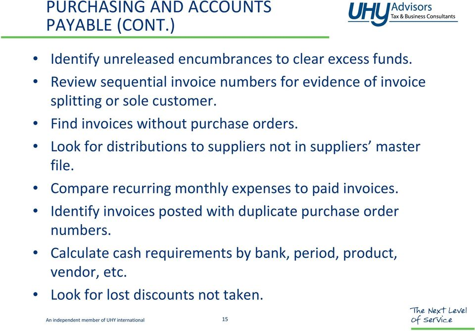 Look for distributions to suppliers not in suppliers master file. Compare recurring monthly expenses to paid invoices.
