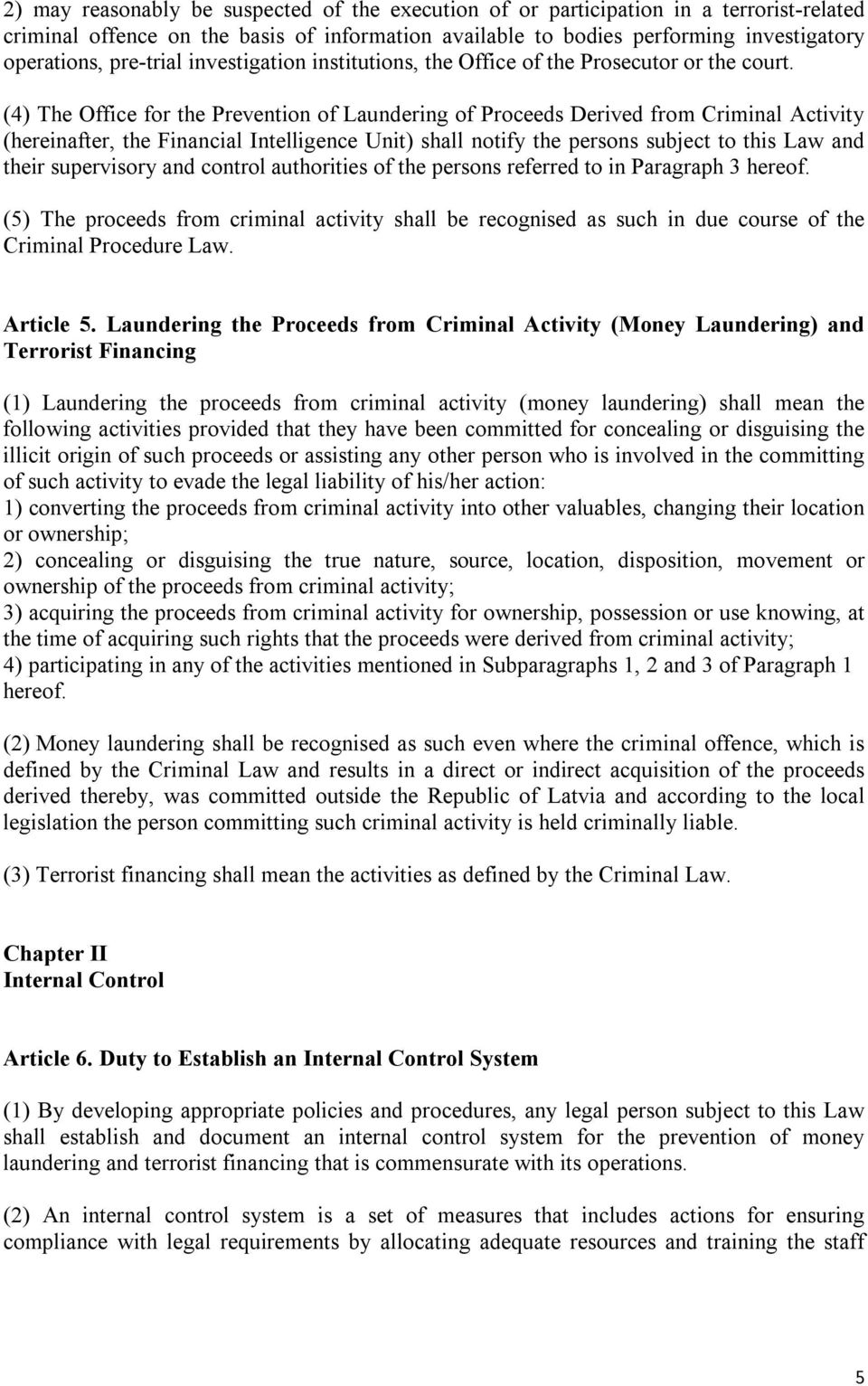(4) The Office for the Prevention of Laundering of Proceeds Derived from Criminal Activity (hereinafter, the Financial Intelligence Unit) shall notify the persons subject to this Law and their