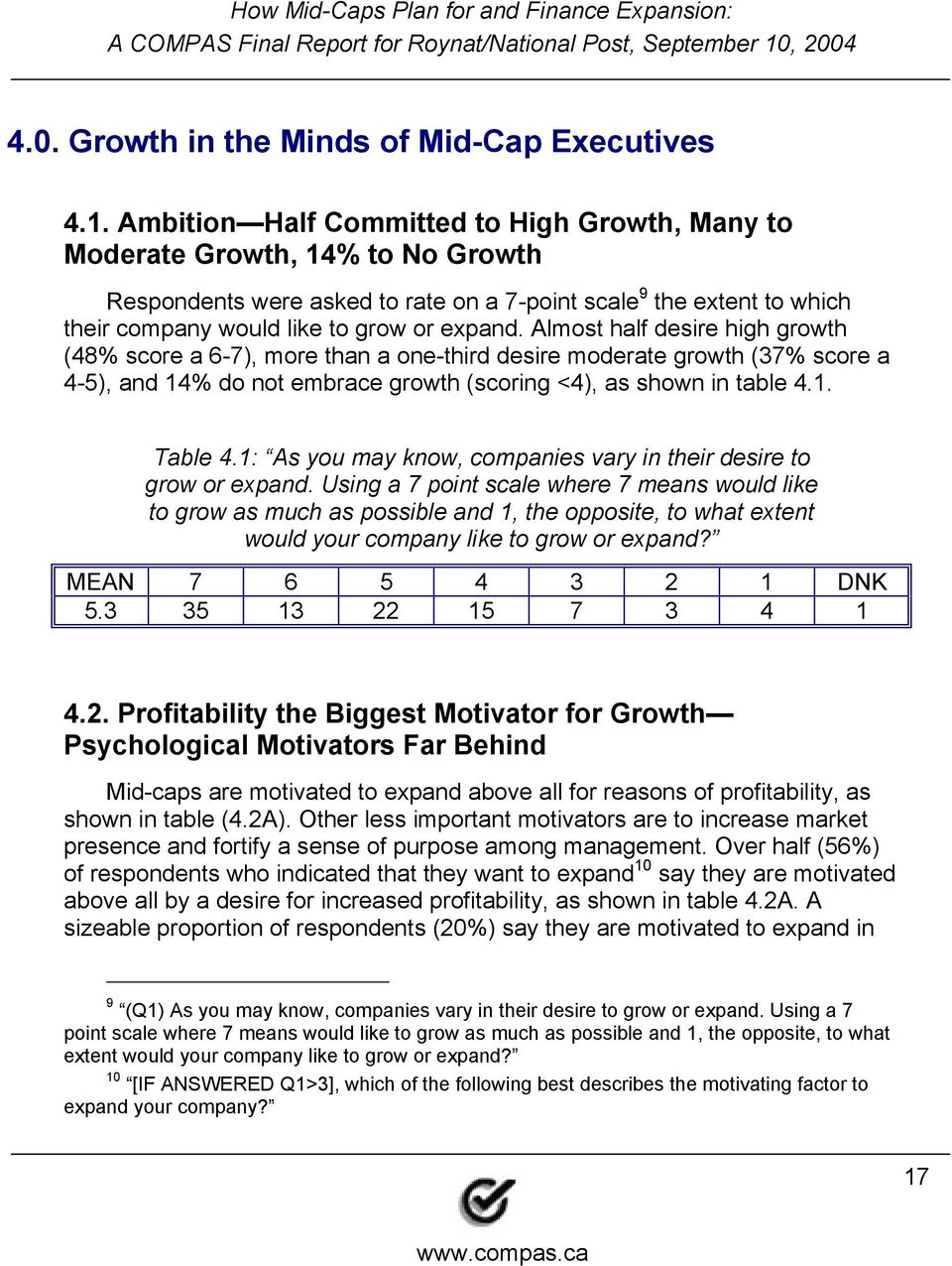 Almost half desire high growth (48 score a 6-7), more than a one-third desire moderate growth (37 score a 4-5), and 14 do not embrace growth (scoring <4), as shown in table 4.1. Table 4.
