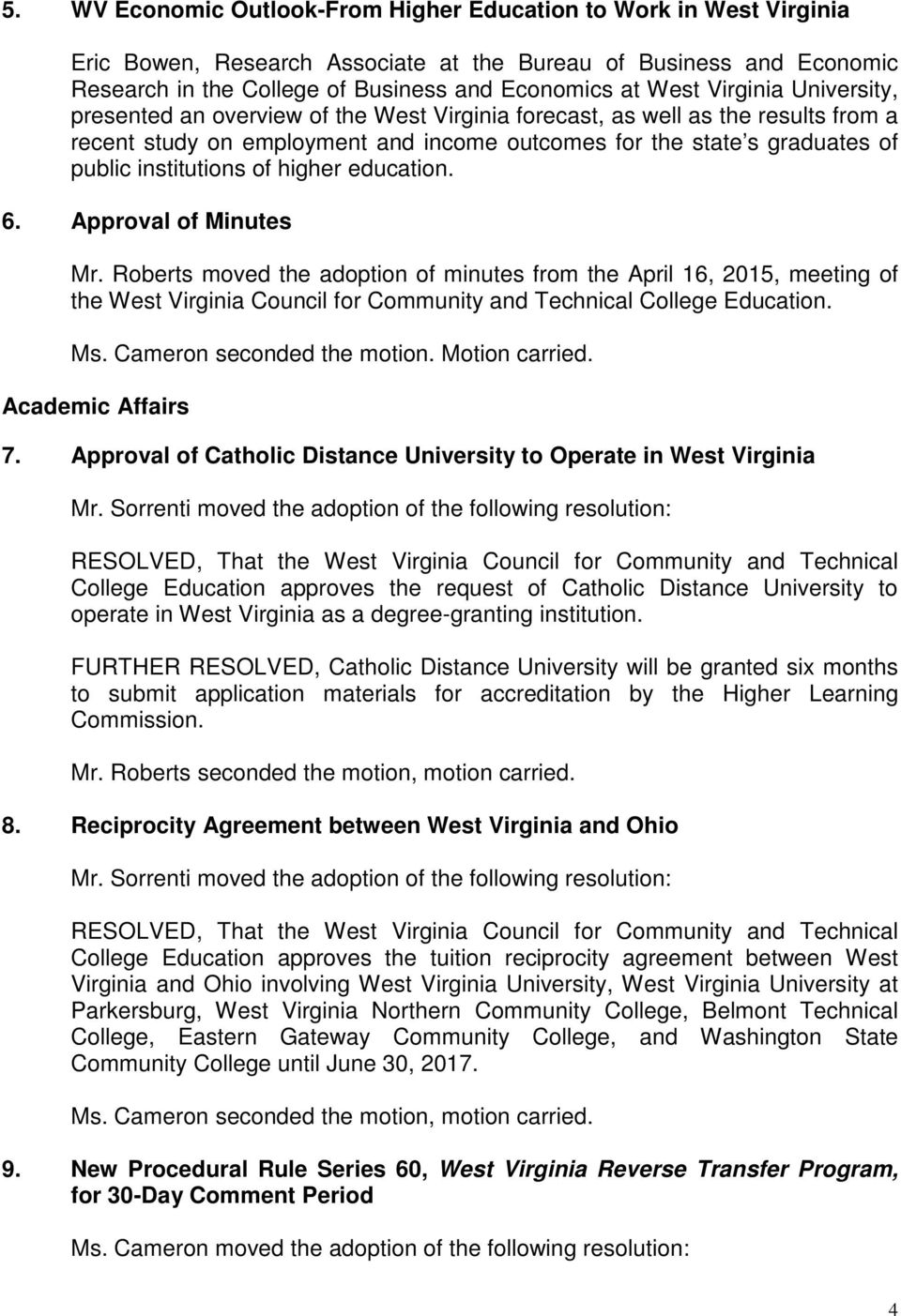 of higher education. 6. Approval of Minutes Mr. Roberts moved the adoption of minutes from the April 16, 2015, meeting of the West Virginia Council for Community and Technical College Education. Ms.