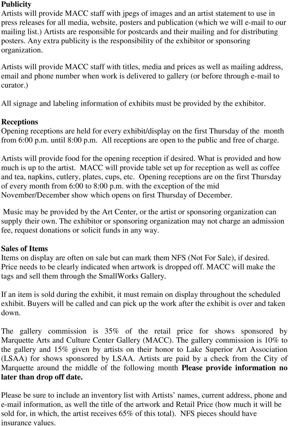 Artists will provide MACC staff with titles, media and prices as well as mailing address, email and phone number when work is delivered to gallery (or before through e-mail to curator.