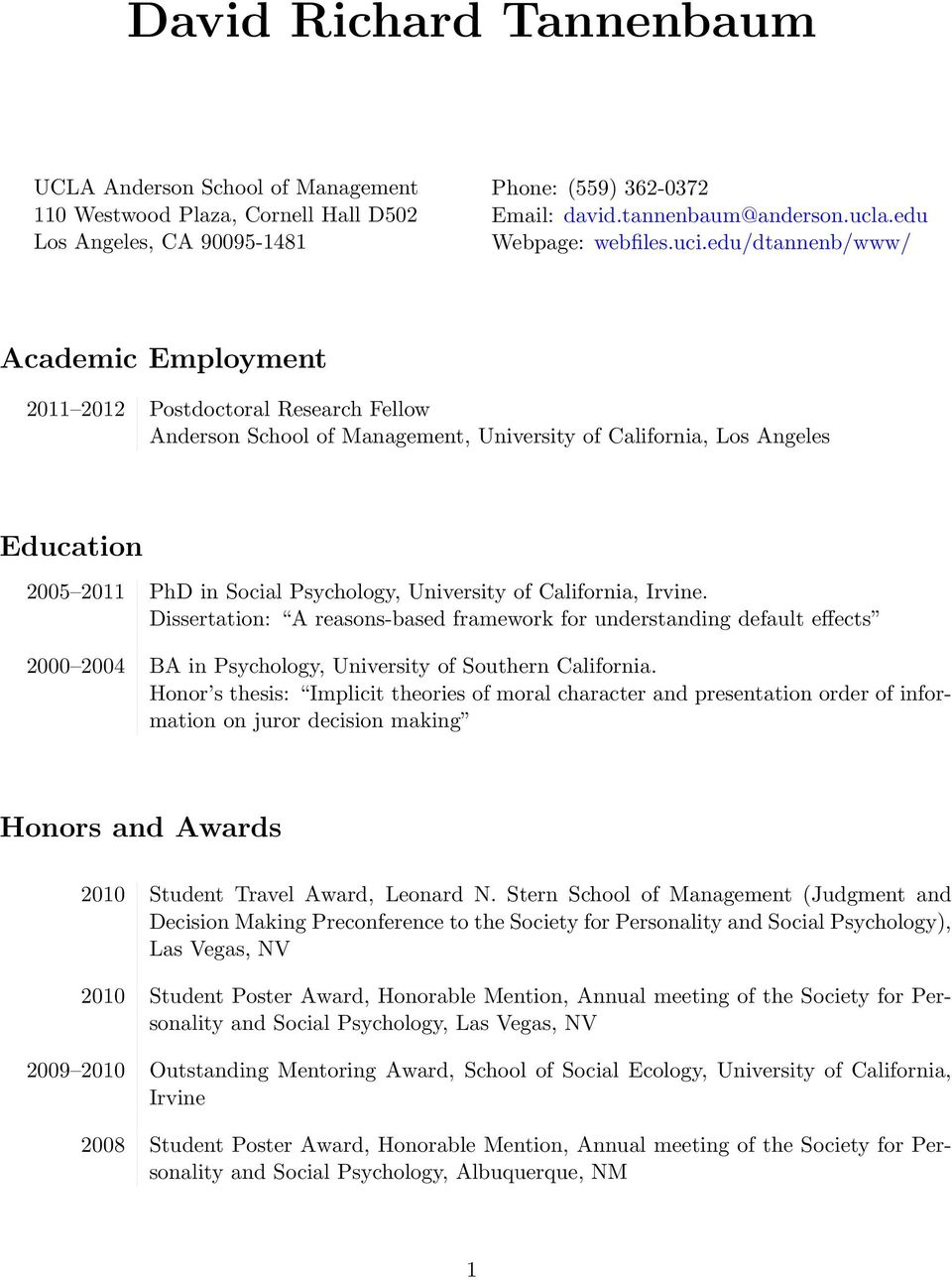 edu/dtannenb/www/ Academic Employment 2011 2012 Postdoctoral Research Fellow Anderson School of Management, University of California, Los Angeles Education 2005 2011 PhD in Social Psychology,
