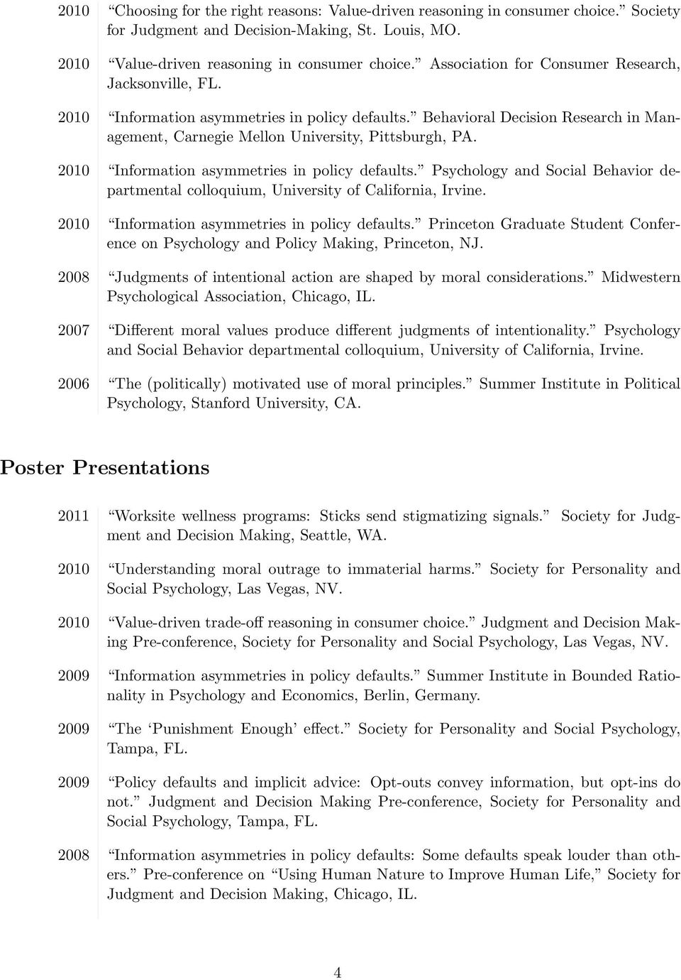 2010 Information asymmetries in policy defaults. Psychology and Social Behavior departmental colloquium, University of California, Irvine. 2010 Information asymmetries in policy defaults.