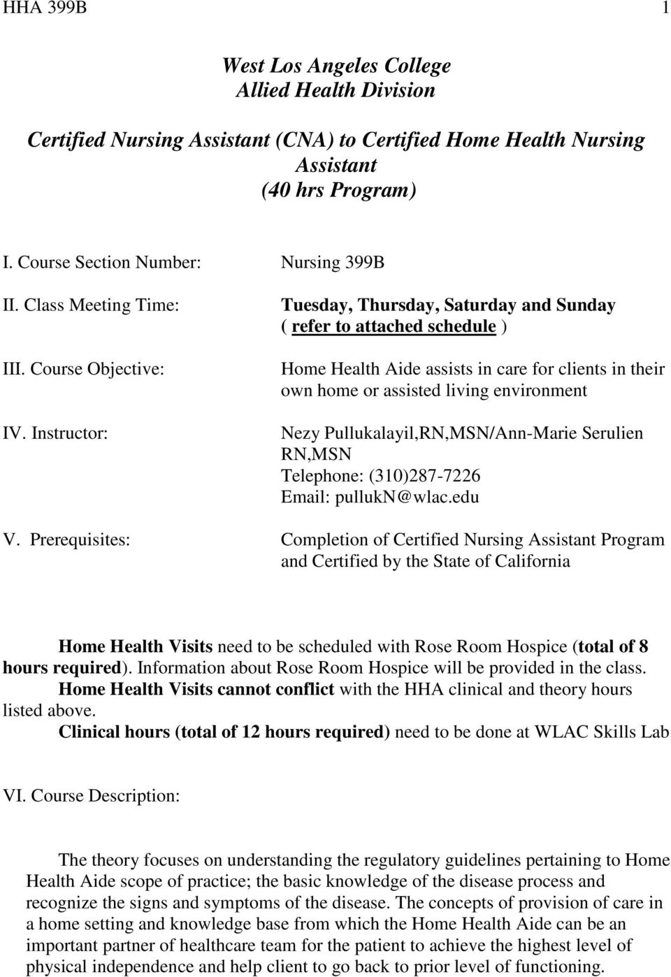 Instructor: Tuesday, Thursday, Saturday and Sunday ( refer to attached schedule ) Home Health Aide assists in care for clients in their own home or assisted living environment Nezy