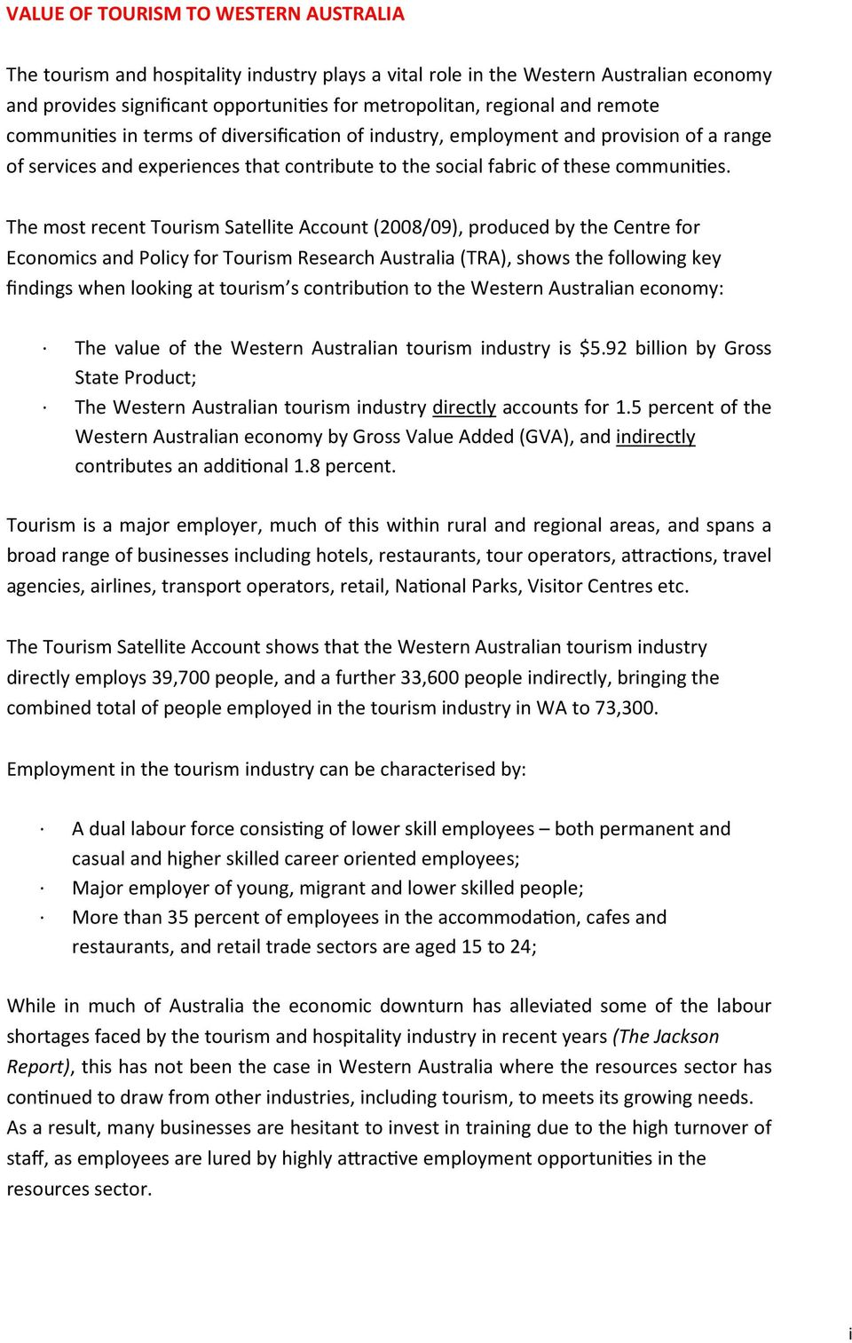 The most recent Tourism Satellite Account (2008/09), produced by the Centre for Economics and Policy for Tourism Research Australia (TRA), shows the following key findings when looking at tourism s