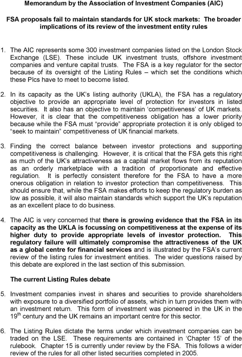 The FSA is a key regulator for the sector because of its oversight of the Listing Rules which set the conditions which these Plcs have to meet to become listed. 2.