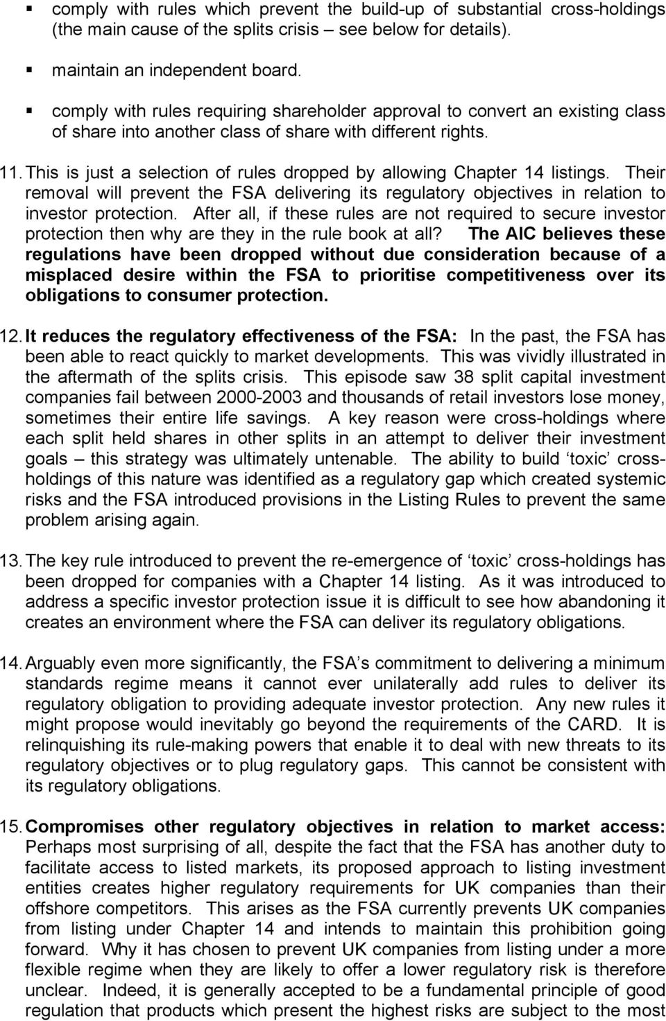 This is just a selection of rules dropped by allowing Chapter 14 listings. Their removal will prevent the FSA delivering its regulatory objectives in relation to investor protection.
