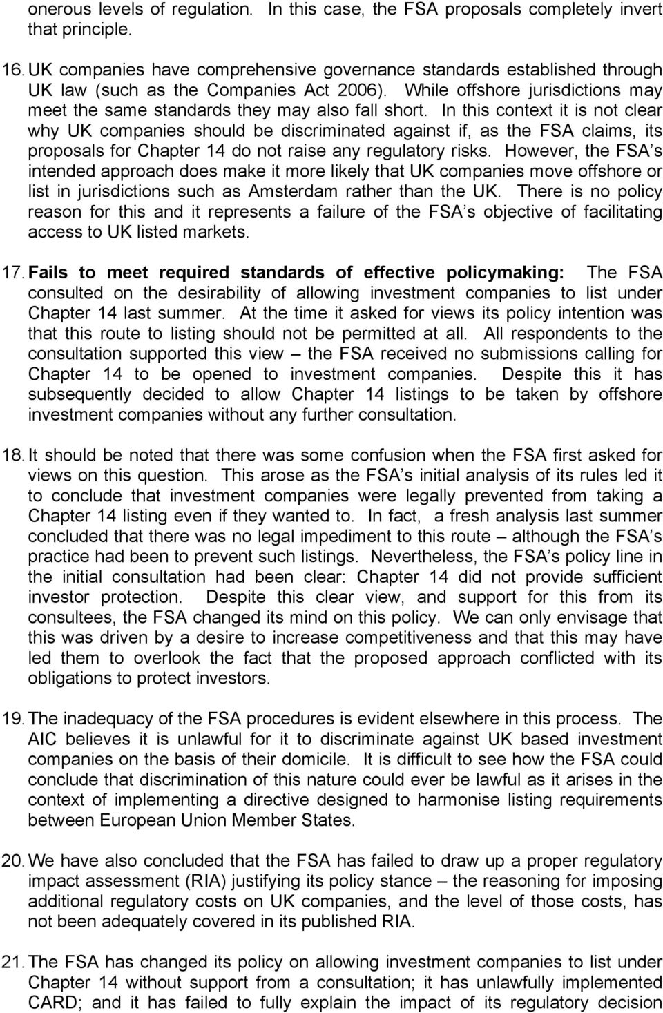 In this context it is not clear why UK companies should be discriminated against if, as the FSA claims, its proposals for Chapter 14 do not raise any regulatory risks.