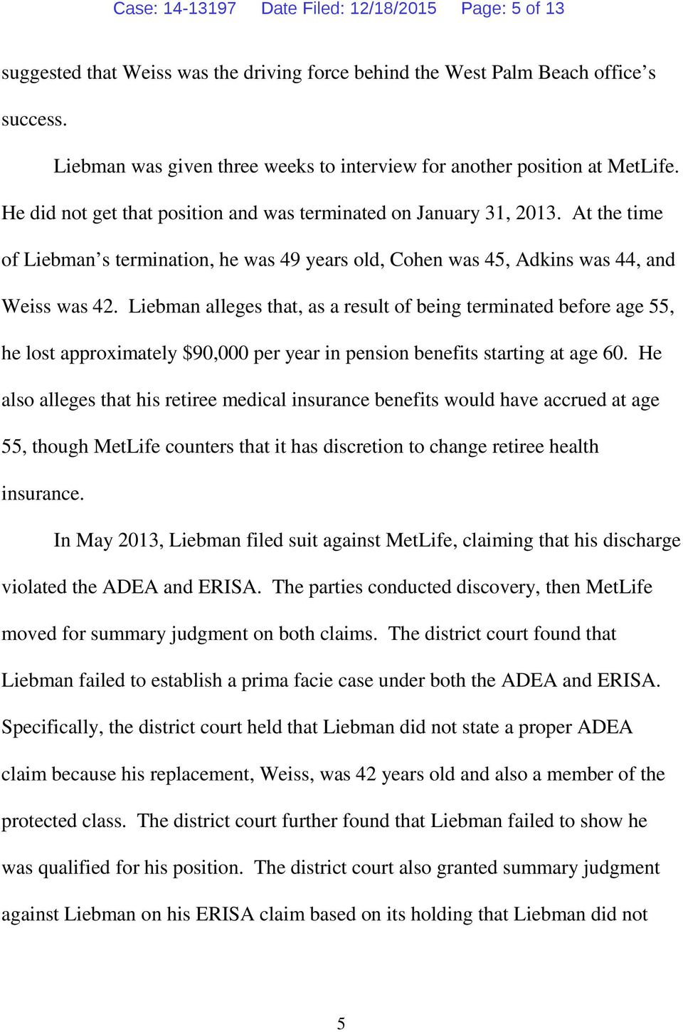 At the time of Liebman s termination, he was 49 years old, Cohen was 45, Adkins was 44, and Weiss was 42.