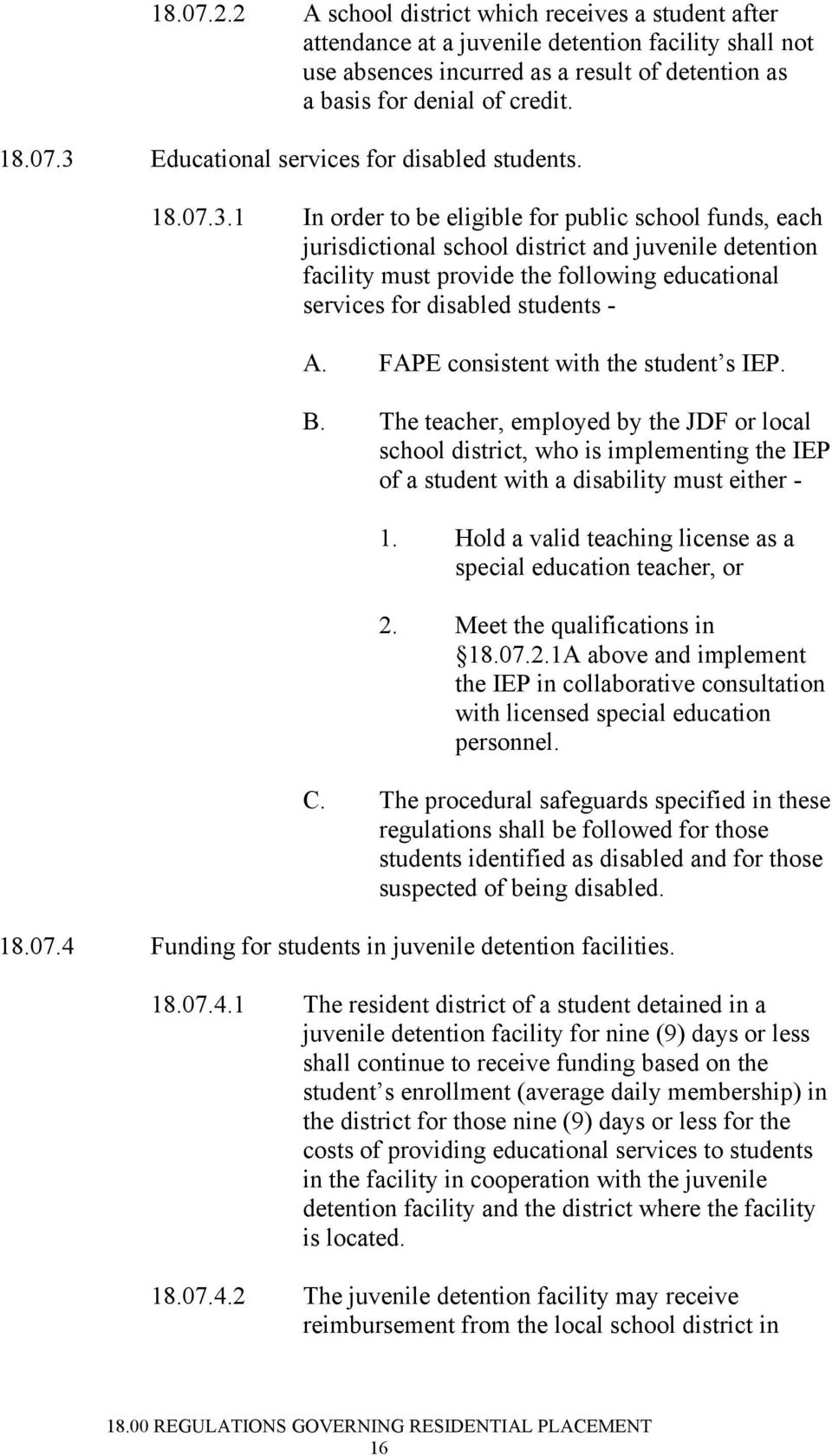 1 In order to be eligible for public school funds, each jurisdictional school district and juvenile detention facility must provide the following educational services for disabled students - A.