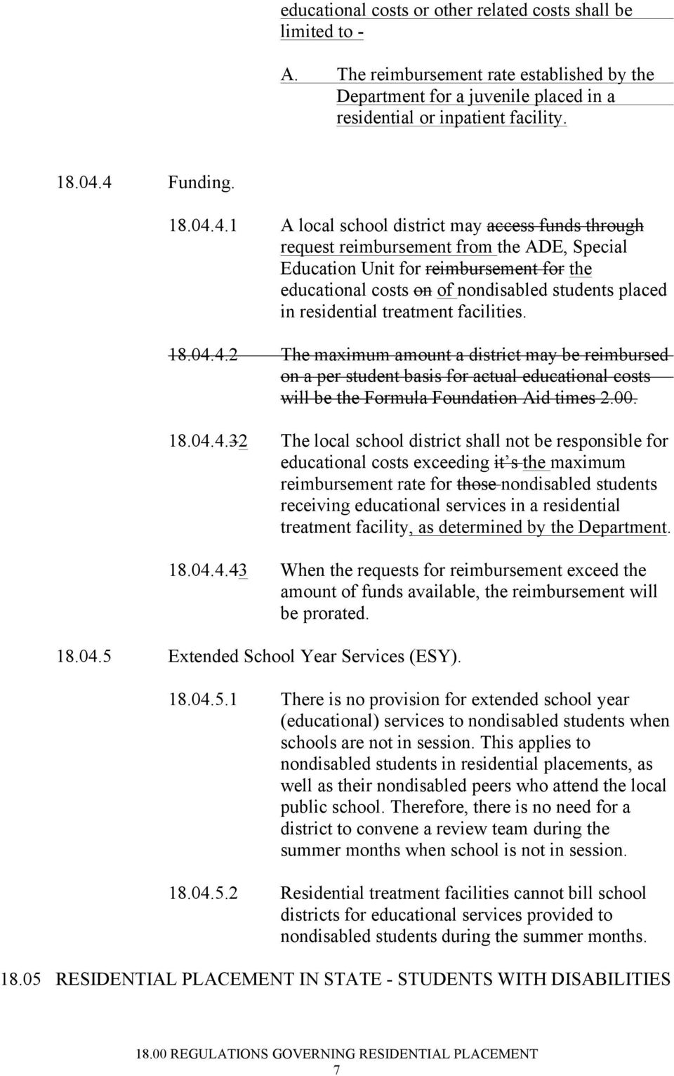 4.1 A local school district may access funds through request reimbursement from the ADE, Special Education Unit for reimbursement for the educational costs on of nondisabled students placed in