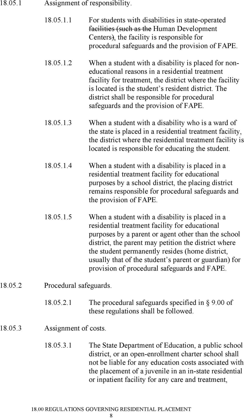 district. The district shall be responsible for procedural safeguards and the provision of FAPE. 18
