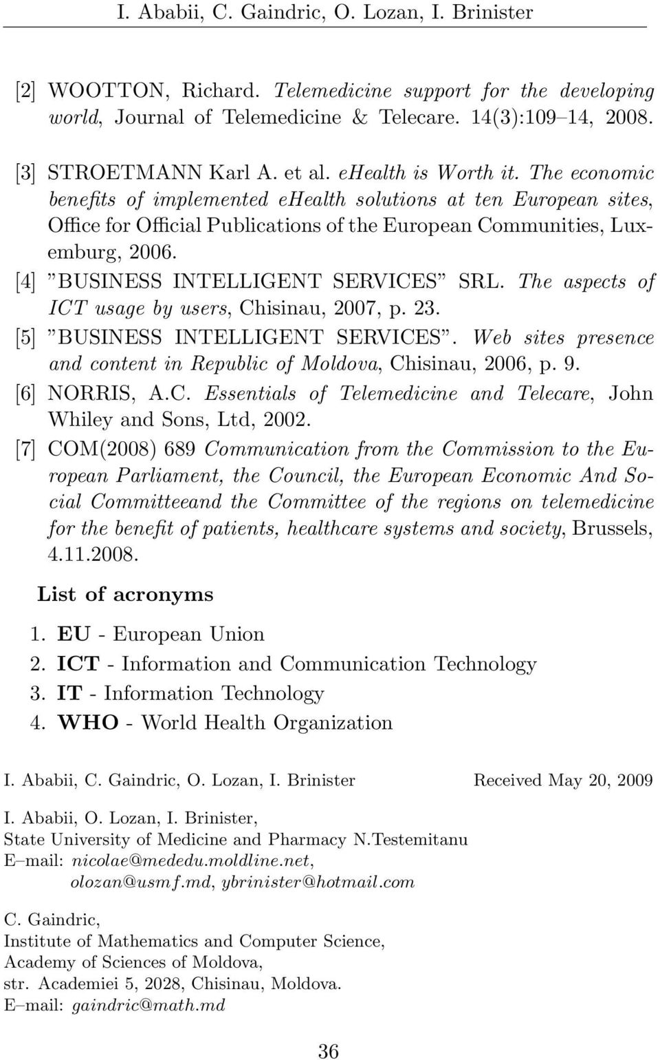 [4] BUSINESS INTELLIGENT SERVICES SRL. The aspects of ICT usage by users, Chisinau, 2007, p. 23. [5] BUSINESS INTELLIGENT SERVICES.