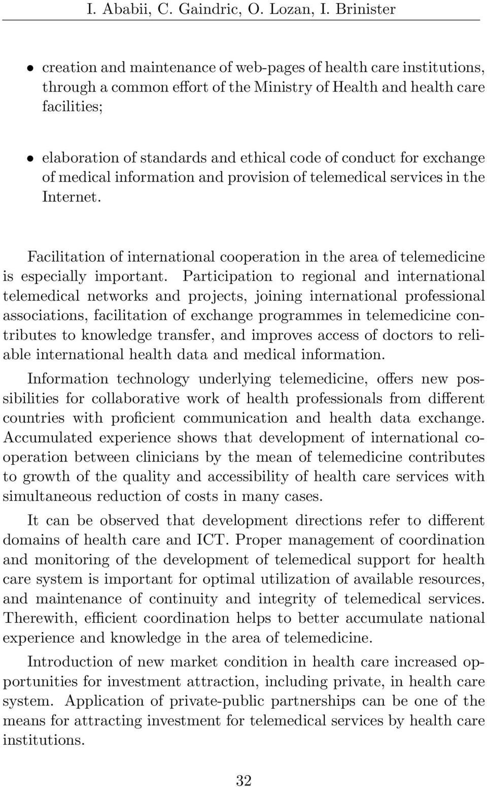 conduct for exchange of medical information and provision of telemedical services in the Internet. Facilitation of international cooperation in the area of telemedicine is especially important.