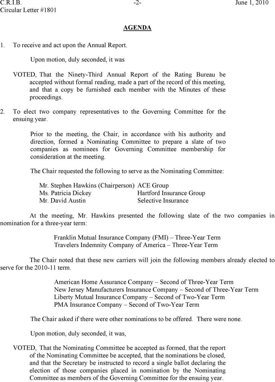 Minutes of these proceedings. 2. To elect two company representatives to the Governing Committee for the ensuing year.