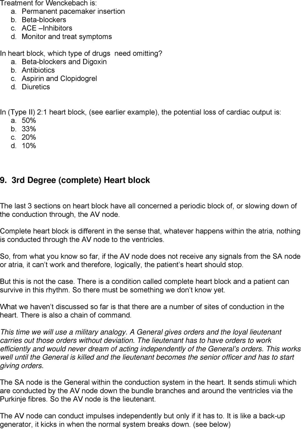 3rd Degree (complete) Heart block The last 3 sections on heart block have all concerned a periodic block of, or slowing down of the conduction through, the AV node.