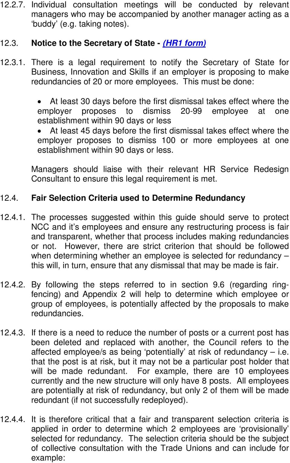 form) 12.3.1. There is a legal requirement to notify the Secretary of State for Business, Innovation and Skills if an employer is proposing to make redundancies of 20 or more employees.