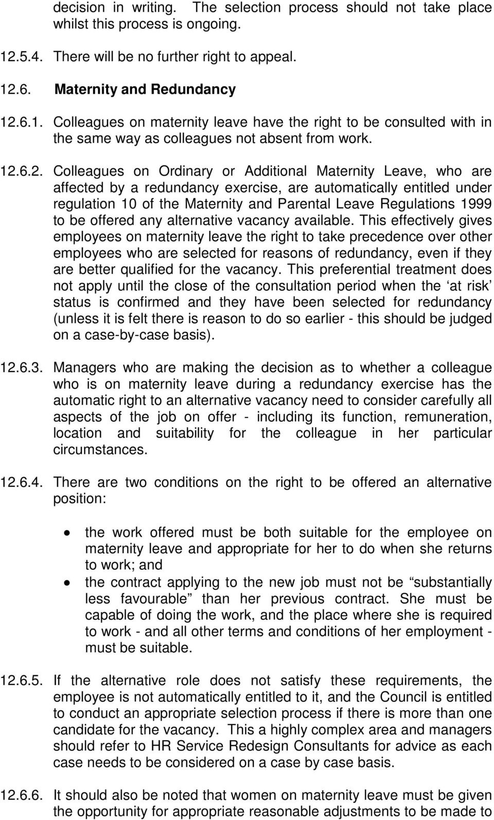 12.6.2. Colleagues on Ordinary or Additional Maternity Leave, who are affected by a redundancy exercise, are automatically entitled under regulation 10 of the Maternity and Parental Leave Regulations