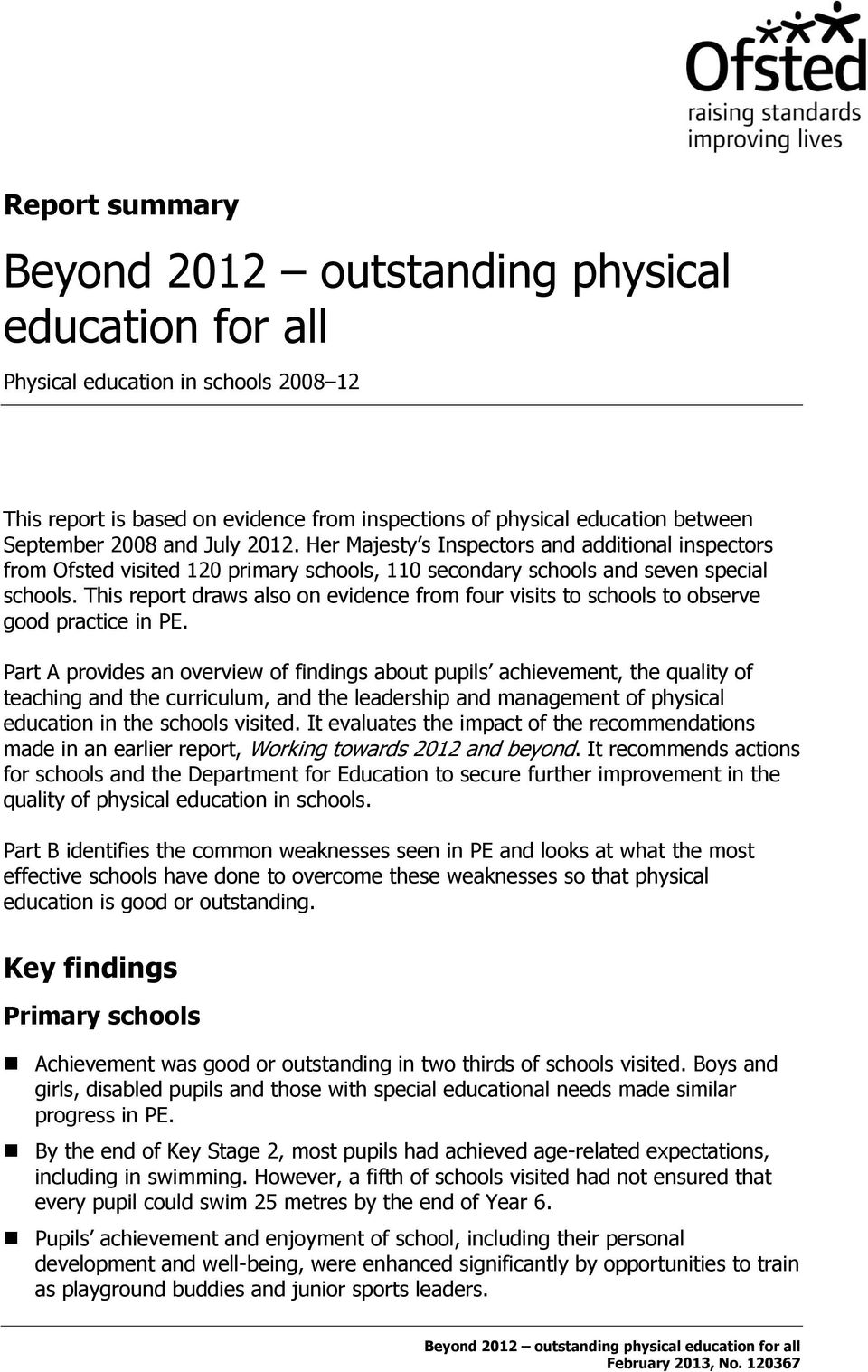 This report draws also on evidence from four visits to schools to observe good practice in PE.