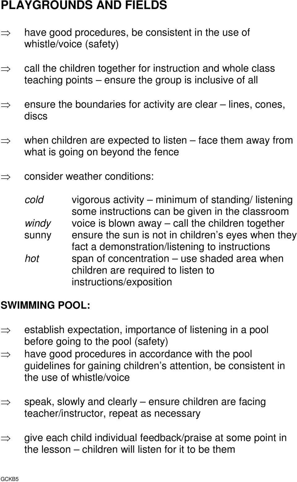 conditions: cold windy sunny hot vigorous activity minimum of standing/ listening some instructions can be given in the classroom voice is blown away call the children together ensure the sun is not