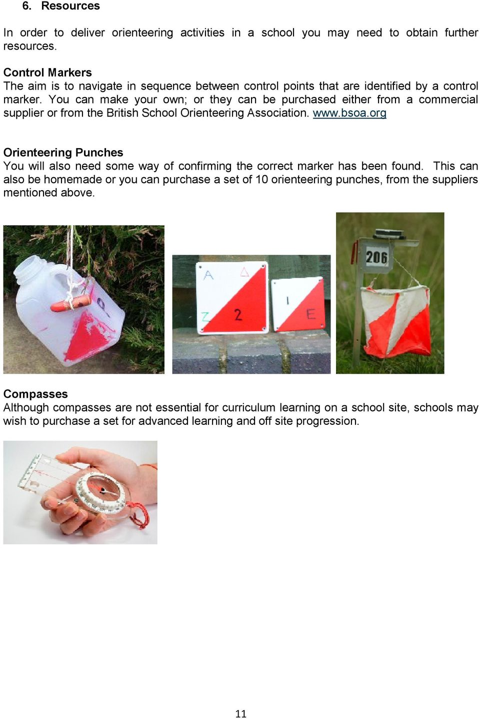 You can make your own; or they can be purchased either from a commercial supplier or from the British School Orienteering Association. www.bsoa.