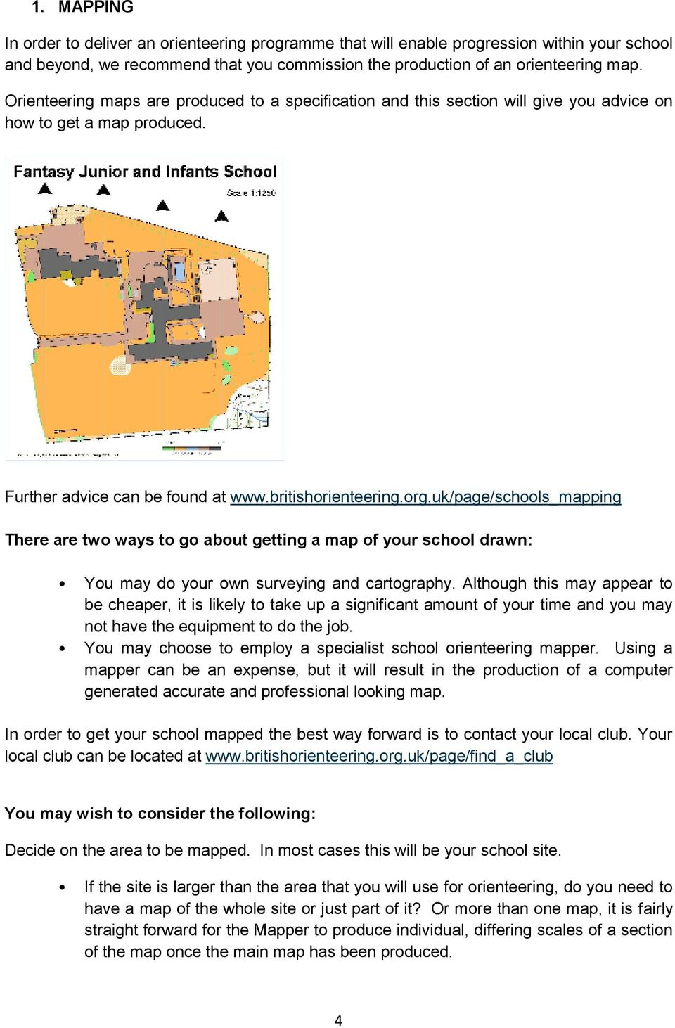 uk/page/schools_mapping There are two ways to go about getting a map of your school drawn: You may do your own surveying and cartography.