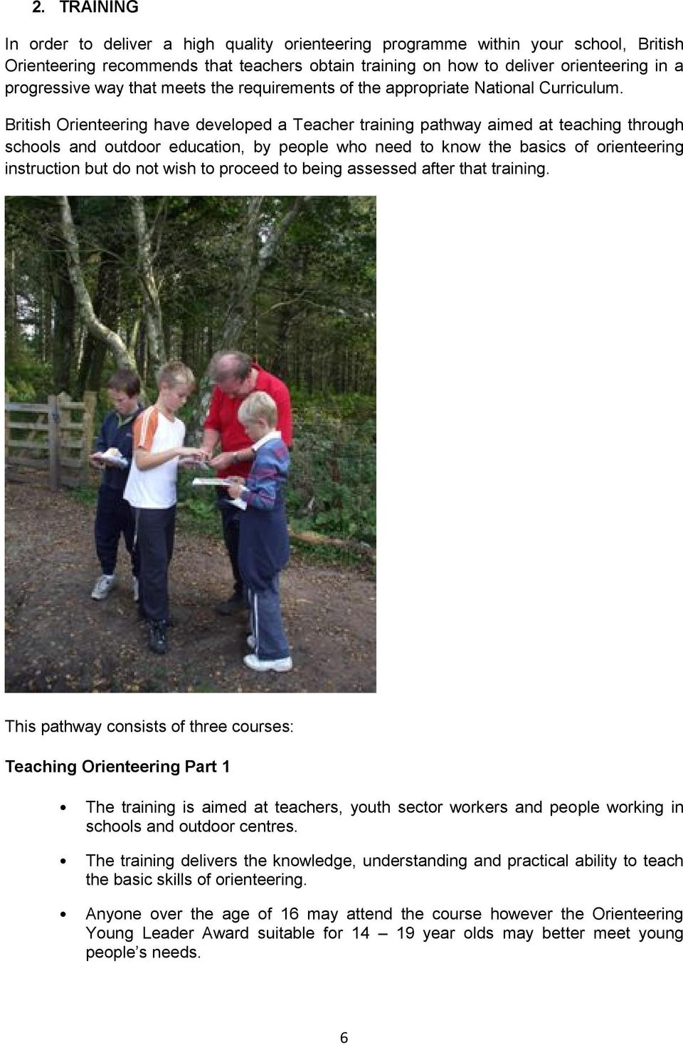 British Orienteering have developed a Teacher training pathway aimed at teaching through schools and outdoor education, by people who need to know the basics of orienteering instruction but do not