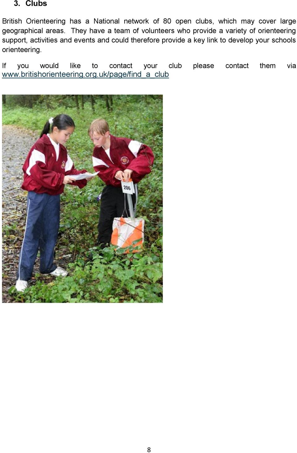 They have a team of volunteers who provide a variety of orienteering support, activities and events