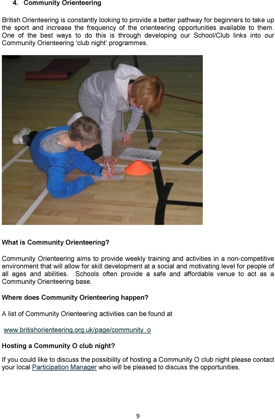 Community Orienteering aims to provide weekly training and activities in a non-competitive environment that will allow for skill development at a social and motivating level for people of all ages