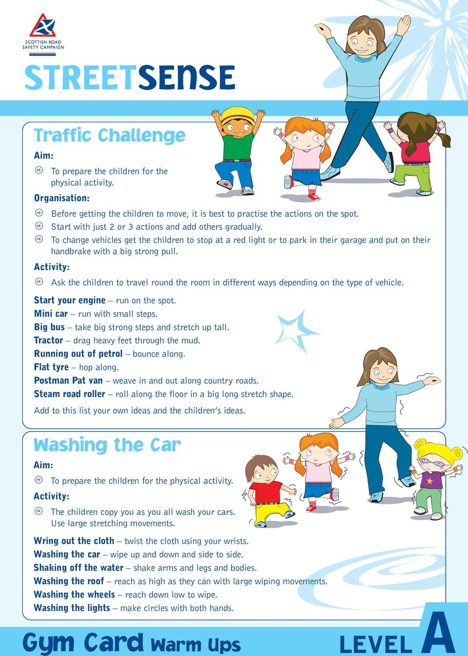 Ask the children to travel round the room in different ways depending on the type of vehicle. Start your engine run on the spot. Mini car run with small steps.