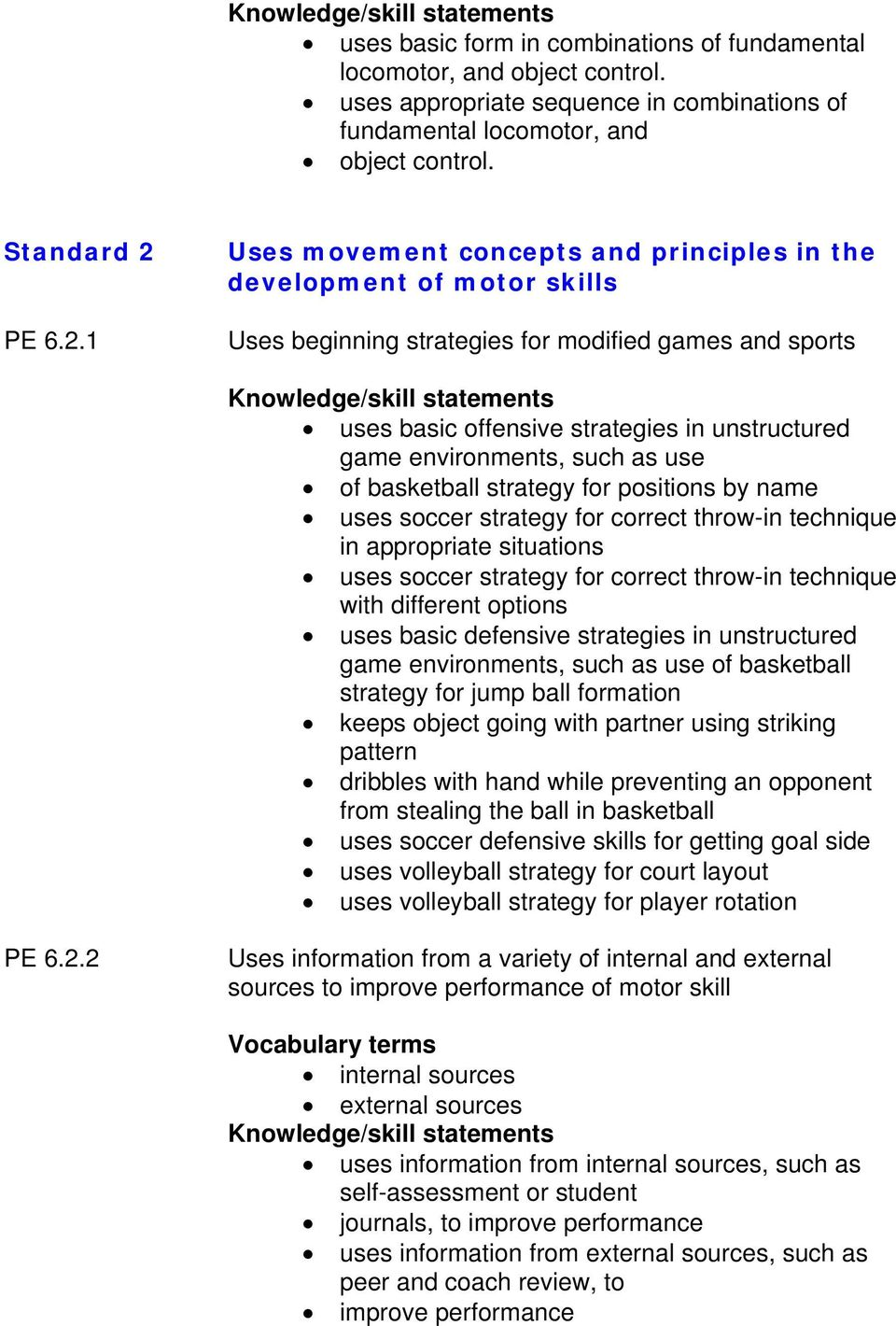 1 Uses movement concepts and principles in the development of motor skills Uses beginning strategies for modified games and sports uses basic offensive strategies in unstructured game environments,