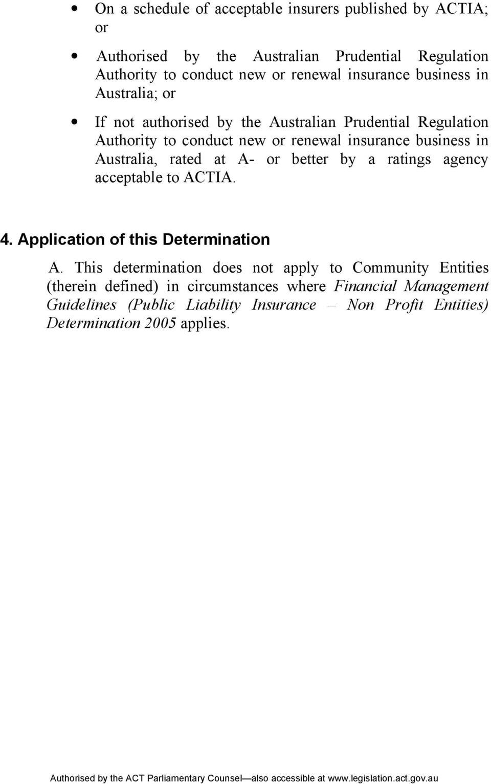Australia, rated at A- or better by a ratings agency acceptable to ACTIA. 4. Application of this Determination A.
