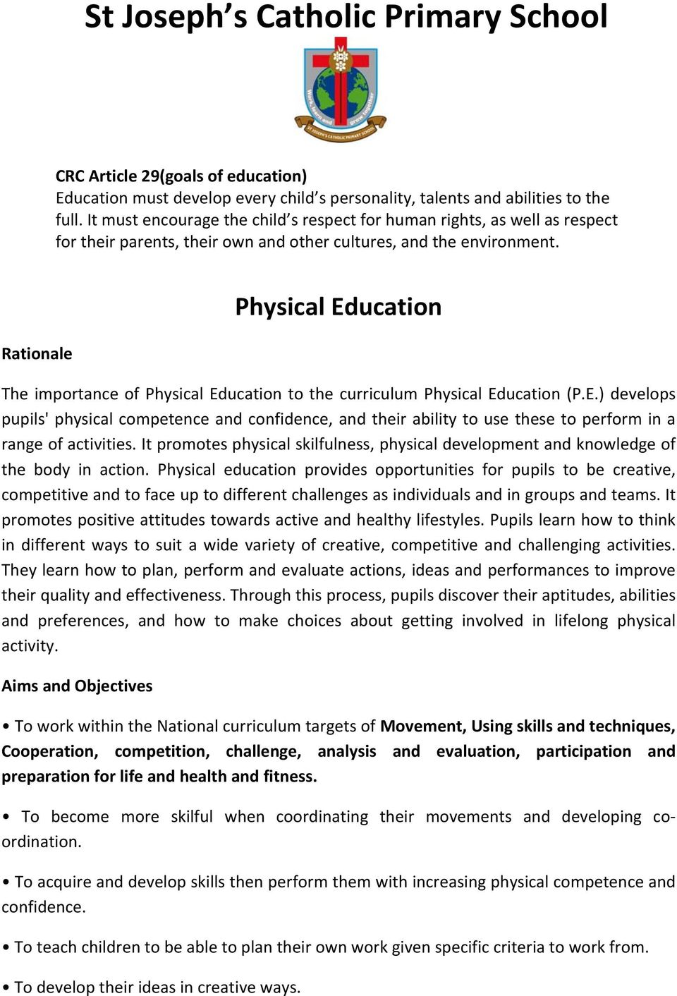 Rationale Physical Education The importance of Physical Education to the curriculum Physical Education (P.E.) develops pupils' physical competence and confidence, and their ability to use these to perform in a range of activities.