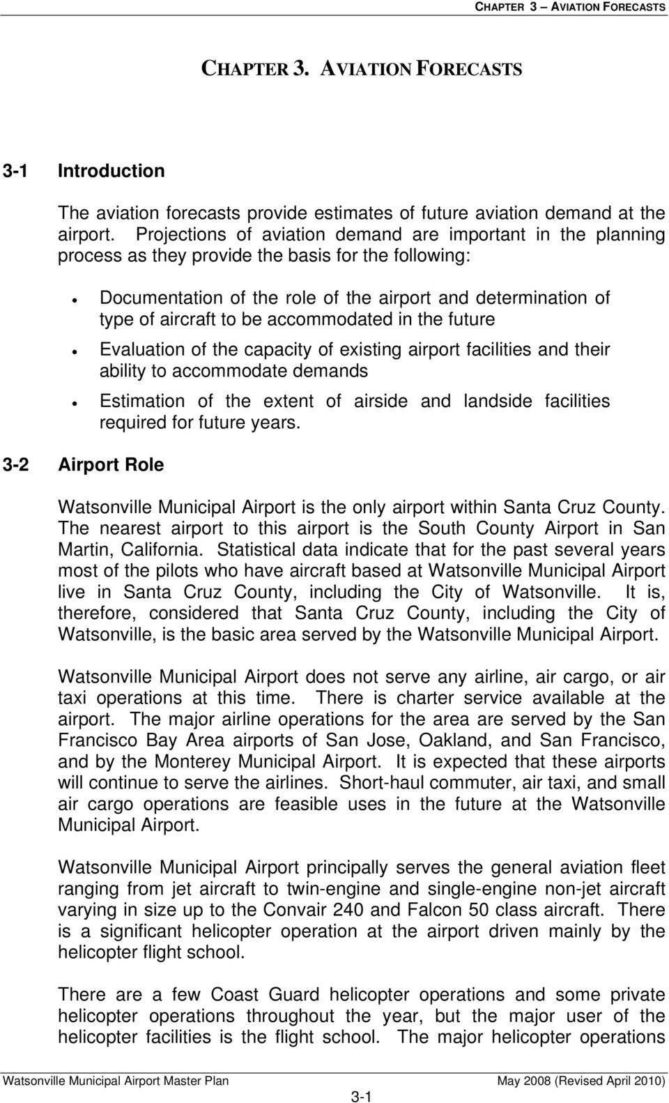 accommodated in the future Evaluation of the capacity of existing airport facilities and their ability to accommodate demands Estimation of the extent of airside and landside facilities required for