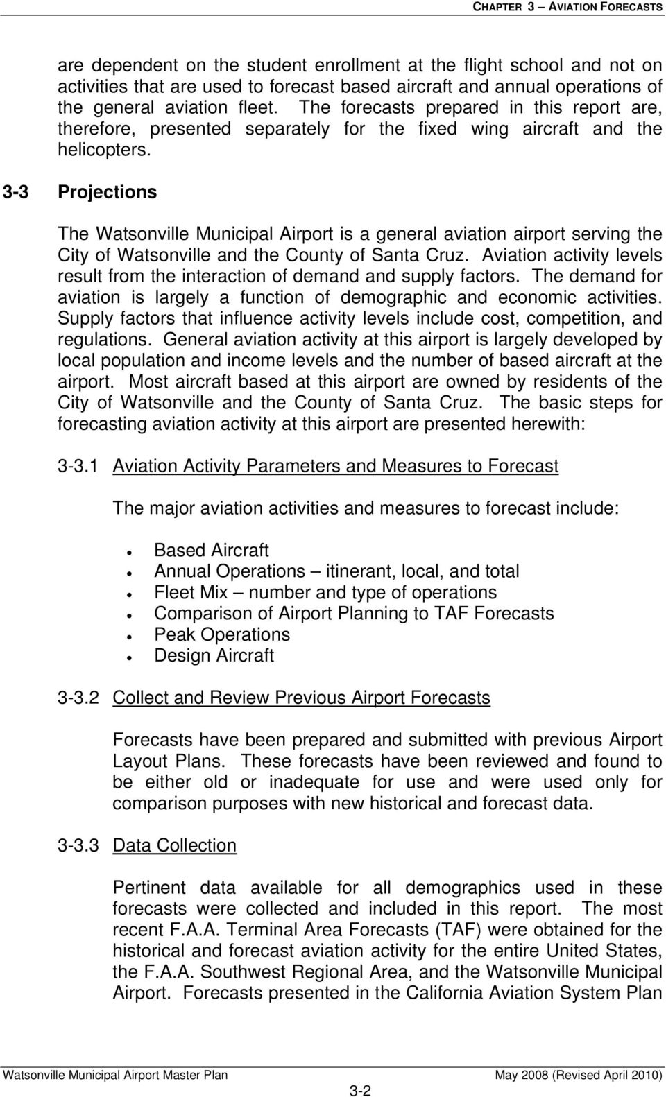 3-3 Projections The Watsonville Municipal Airport is a general aviation airport serving the City of Watsonville and the County of Santa Cruz.