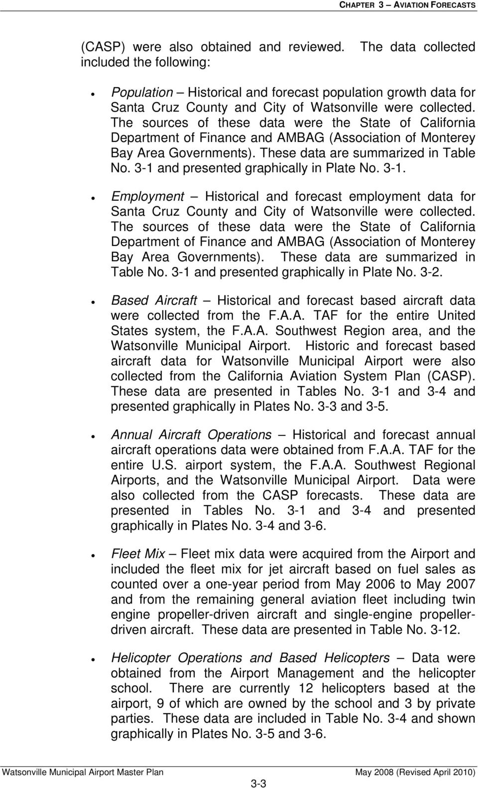 The sources of these data were the State of California Department of Finance and AMBAG (Association of Monterey Bay Area Governments). These data are summarized in Table No.
