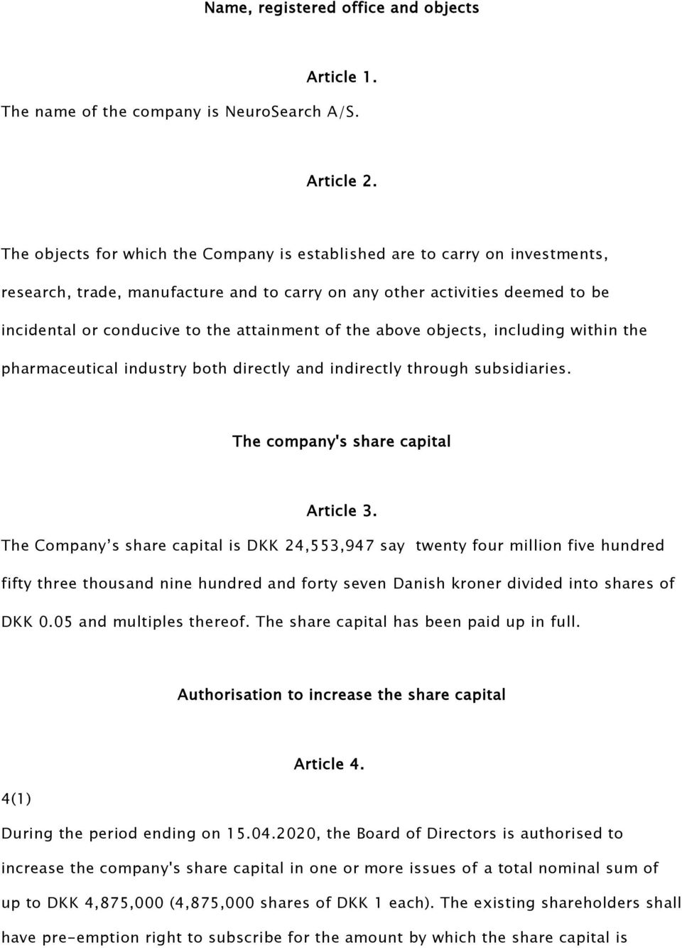 of the above objects, including within the pharmaceutical industry both directly and indirectly through subsidiaries. The company's share capital Article 3.