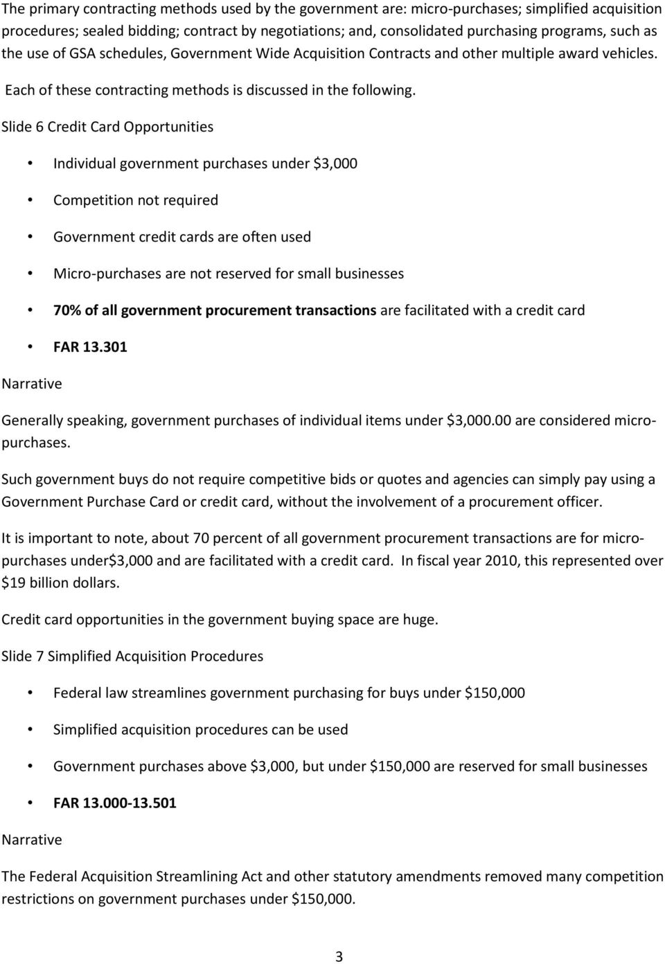 Slide 6 Credit Card Opportunities Individual government purchases under $3,000 Competition not required Government credit cards are often used Micro-purchases are not reserved for small businesses